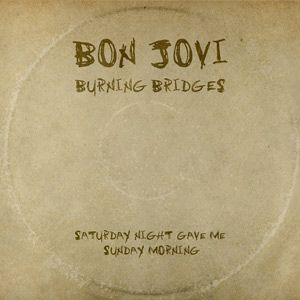 Bon-Jovi-Saturday-Night-Gave-Me-Sunday-Morning-Burning-Bridges