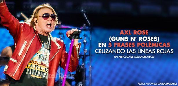 Axl Rose Guns N Roses En 5 Frases Polémicas Cruzando Las